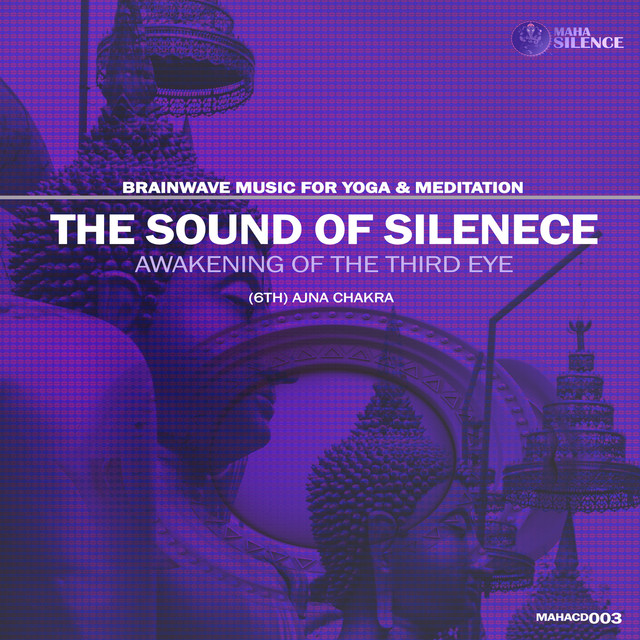 The Sound Of Silence - Awakening Of The Third Eye, (6th) Ajna Chakra