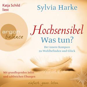 Hochsensibel - Was tun? - Der innere Kompass zu Wohlbefinden und Glück (Autorisierte Lesefassung) Audiobook