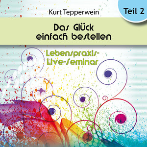 Lebenspraxis-Live-Seminar: Das Glück einfach bestellen! - Teil 2 Audiobook