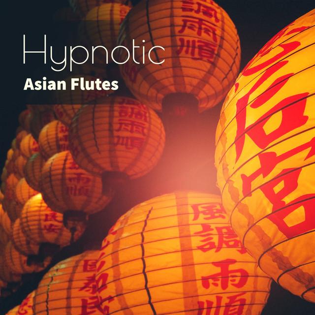 Hypnotic Asian Flutes: Oriental Zen Relaxing Music, Bamboo Flute, Duduk Flute, Xiao Flute, Shakuhachi Flute, Hotchiku Flute, Kalimba Flute, Bansuri Flute