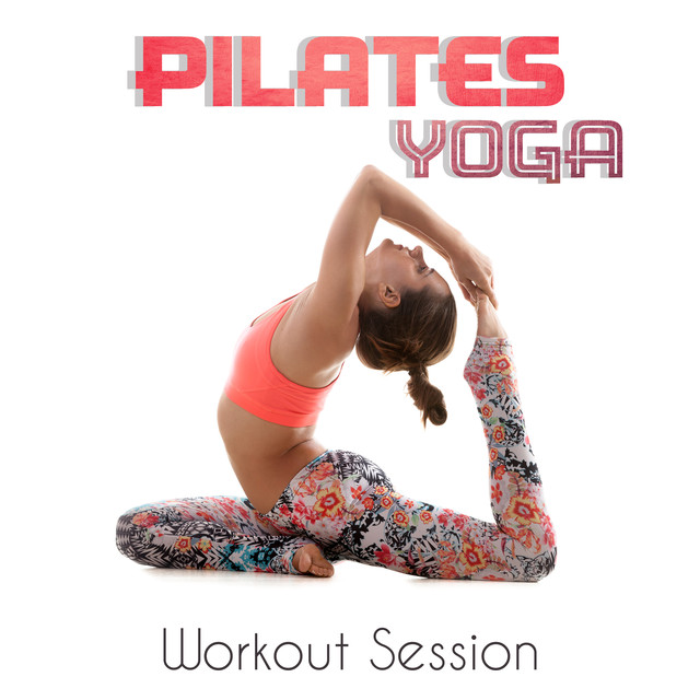 Pilates Yoga Workout Session (Best 2018 Songs for Warm Up