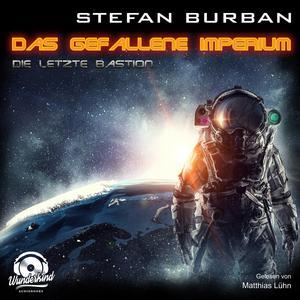 Die letzte Bastion - Das gefallene Imperium, Band 1 (ungekürzt) Audiobook