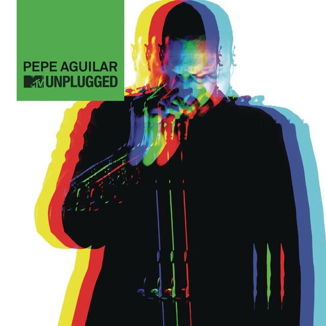 Pepe Aguilar MTV Unplugged [(MTV Unplugged) [En Vivo]]