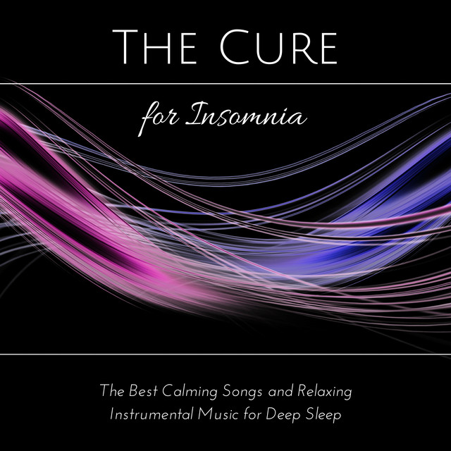 The Cure for Insomnia - The Best Calming Songs and Relaxing