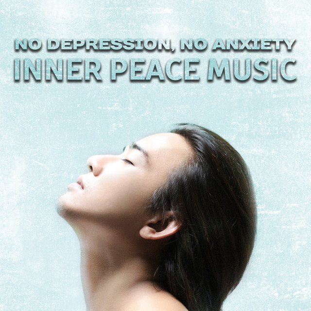 No Depression, No Anxiety: Inner Peace Music, Stress Free Zone, Zen