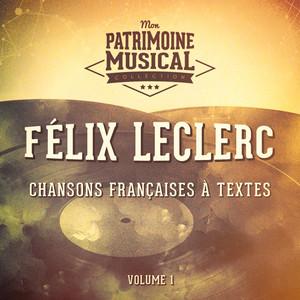 Chansons françaises à textes : Félix Leclerc, Vol. 1 album