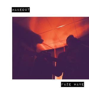 Makeout - Faze Wave