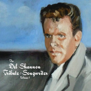 The Del Shannon Tribute: Songwriter Vol. 1