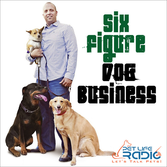 Six Figure Dog Business - Episode 10 Start a Pet Sitting/Dog