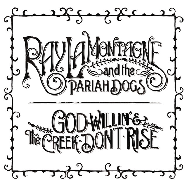 God Willin The Creek Dont Rise By Ray Lamontagne On Spotify