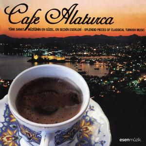 Cafe Alaturca (Türk Sanat Müziğinin En Güzel, En Seçkin Eserleri / Splendid Pieces of Classical Turkish Music) Albümü