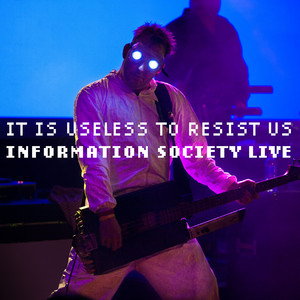It Is Useless to Resist Us: Information Society Live album