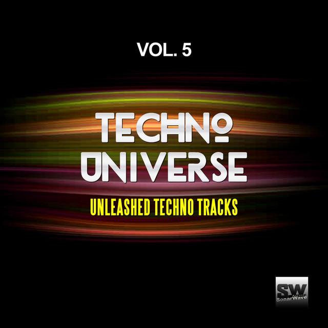 Techno Universe, Vol. 5 (Unleashed Techno Tracks)
