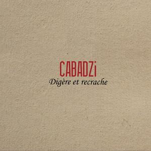 Digère et recrache - Cabadzi