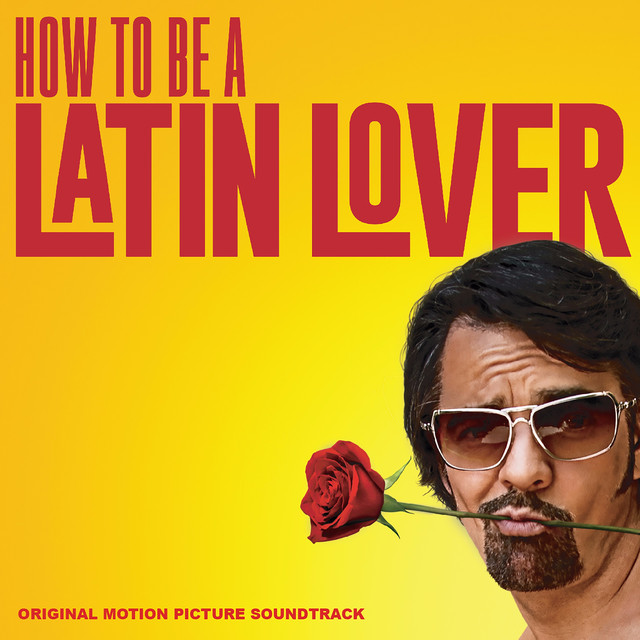 Album cover for How to Be a Latin Lover (Original Motion Picture Soundtrack) by Various Artists