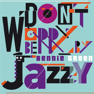 Don't Worry Be Jazzy By BENNIE GREEN album