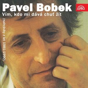 Pavel Bobek - Vím, kdo mi dává chuť žít (nahrávky z let 1981-1990)