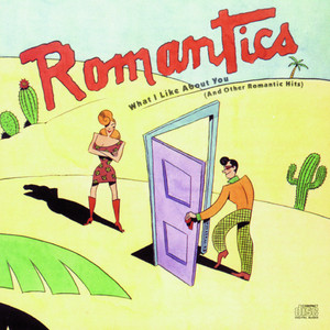 What I Like About You  - Romantics