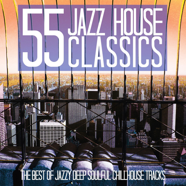 55 Jazz House Classics (The Best of Jazzy Deep Soulful