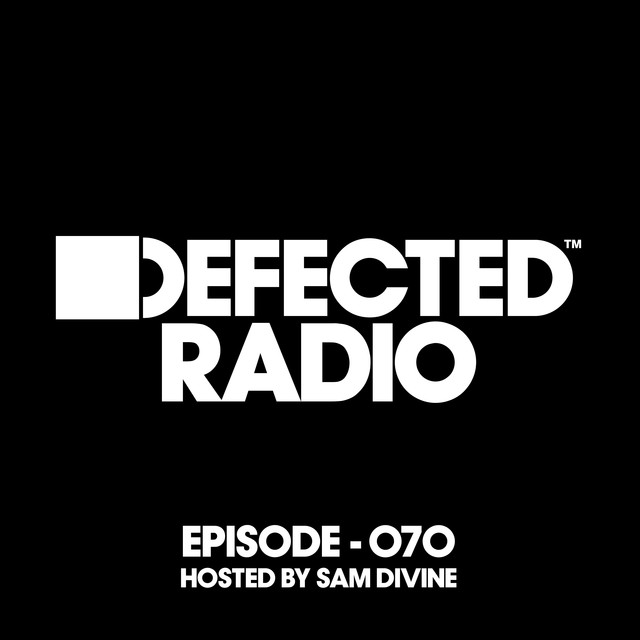 Defected Radio Episode 070 (hosted by Sam Divine)