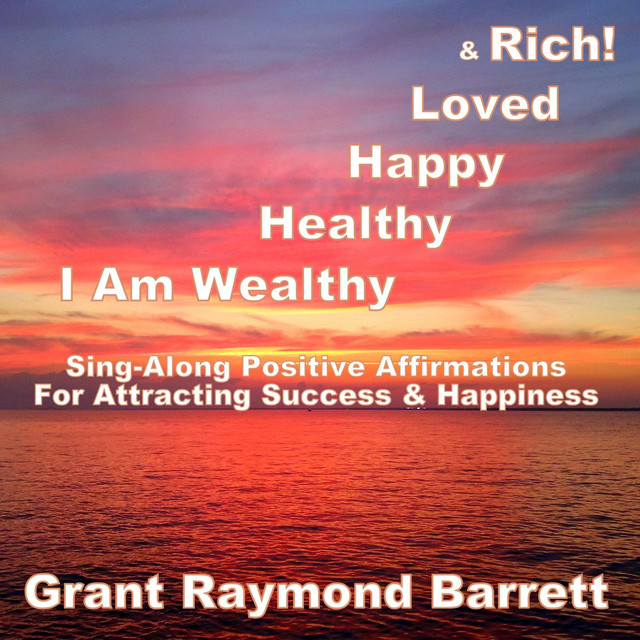 I Am Wealthy, Healthy, Happy, Loved & Rich! - Sing-Along Positive
