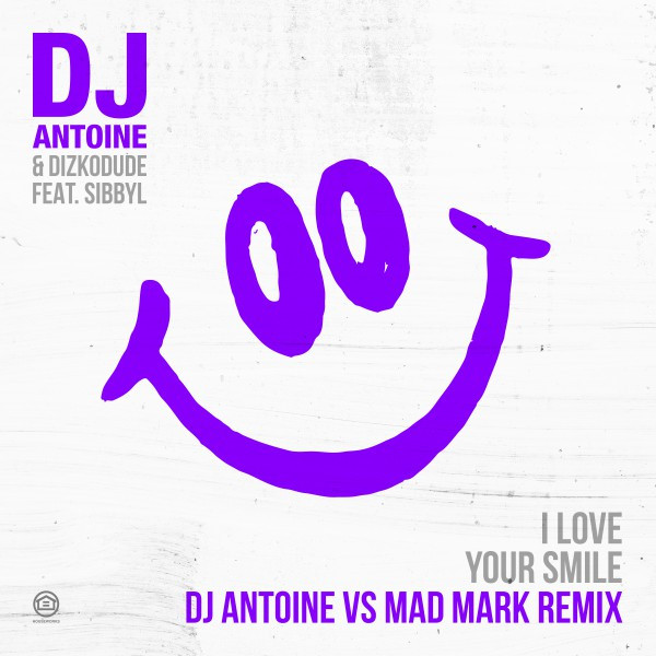 I Love Your Smile (DJ Antoine Vs Mad Mark Remix) [feat. Sibbyl]