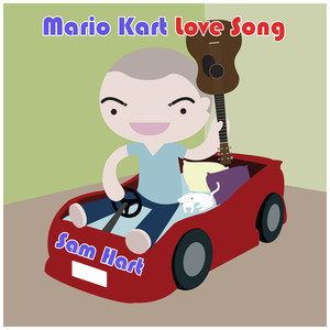 Mario Kart Love Song - Sam Hart
