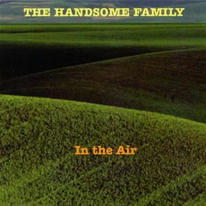 In The Air - The Handsome Family