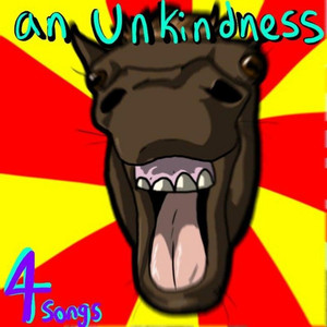4 Songs - an Unkindness