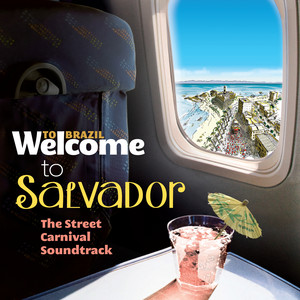 Welcome To Salvador - The Street Carnival Soundtrack