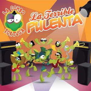 La Terrible Pulenta - La Combo Tortuga