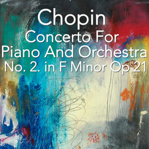 Chopin Concerto For Piano And Orchestra No. 2 in F Minor, Op. 21 Albümü