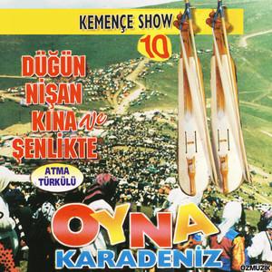 Kemençe Show, Vol. 10 (Oyna Karadeniz / Atma Türkülü / Düğün Nişan Şenlikte) Albümü