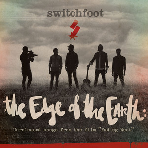 "The Edge of the Earth: Unreleased songs from the film ""Fading West"" - Switchfoot"