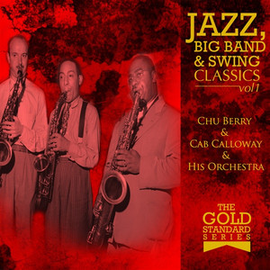 The Gold Standard Series - Jazz, Big Band & Swing Classics - Chu Berry & Cab Calloway & His Orchestra album