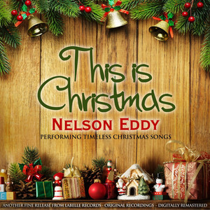 This Is Christmas (Nelson Eddy Performing Timeless Christmas Songs)