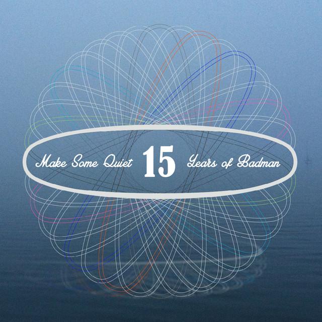 Make Some Quiet - 15 Years of Badman