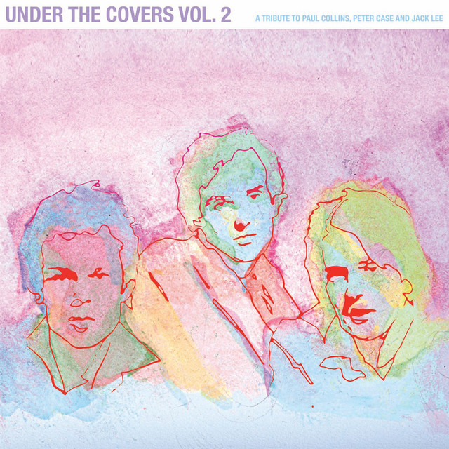 Under the Covers, Vol. 2: A Tribute to Paul Collins, Peter Case and Jack Lee