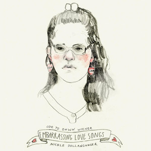 Ode to Dawn Wiener: Embarrassing Love Songs - Nicole Dollanganger