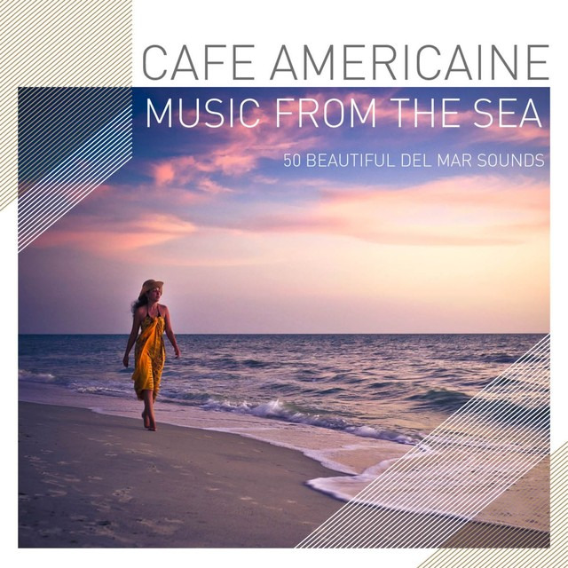 Cafe Americaine - Cafe Americaine - Music from the Sea - 50 Beautiful Del Mar Sounds