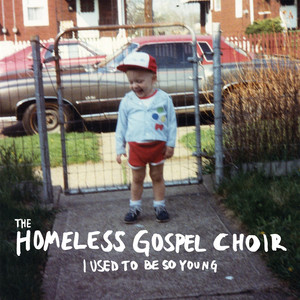 I Used to Be So Young - The Homeless Gospel Choir