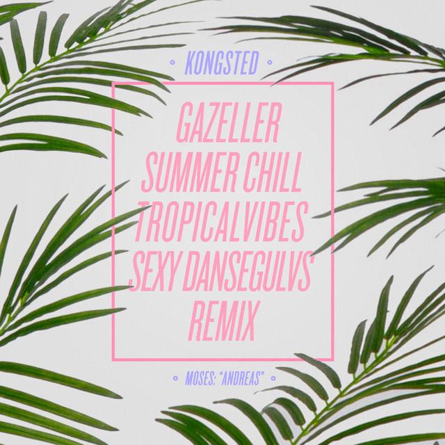 Gazeller (Kongsted Summer Chill TropicalVibes Sexy Dansegulvs Remix)