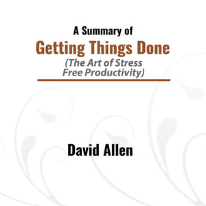 A Summary of Getting Things Done (The Art of Stress: Free Productivity) Audiobook