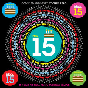 BBE15 - 15 Years Of Real Music For Real People - Compiled And Mixed By Chris Read Albümü