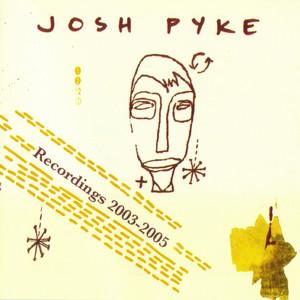 Josh Pyke - Recordings 2003-2005 - Josh Pyke