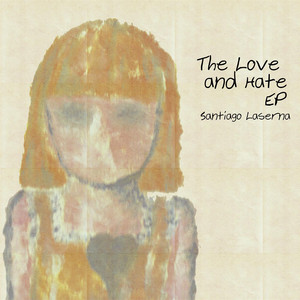 The Love and Hate EP - Santiago Laserna