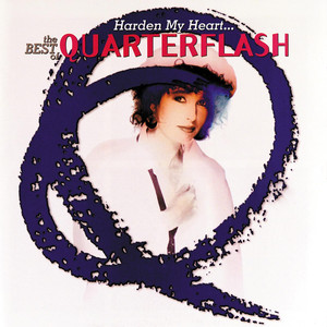 Harden My Heart: The Best Of Quarterflash - Quarterflash
