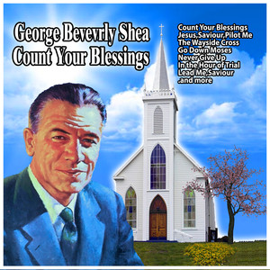 George Beverly Shea : Count Your Blessings