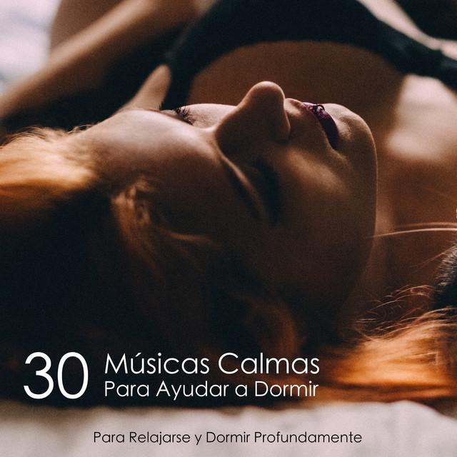 30 Músicas Calmas Para Ayudar a Dormir - Para Relajarse y Dormir Profundamente