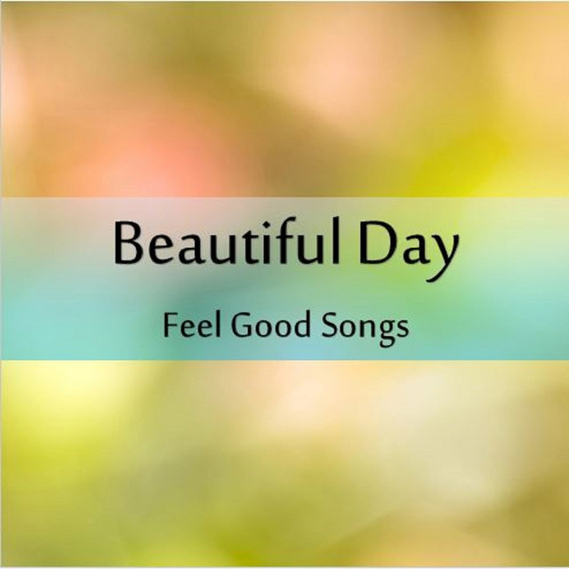 beautiful day feel good songs by various artists on spotify. Black Bedroom Furniture Sets. Home Design Ideas